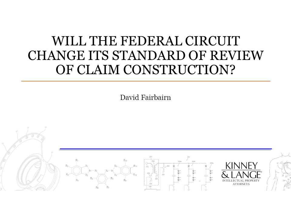 WILL THE FEDERAL CIRCUIT CHANGE ITS STANDARD OF REVIEW OF CLAIM CONSTRUCTION