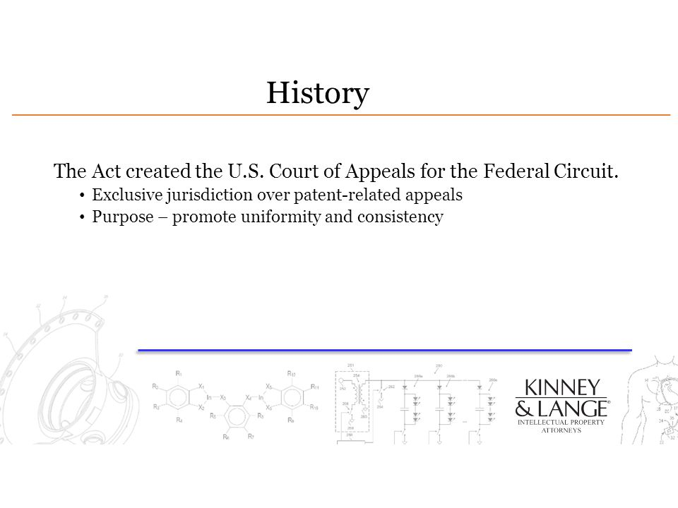 History The Act created the U.S. Court of Appeals for the Federal Circuit. Exclusive jurisdiction over patent-related appeals.