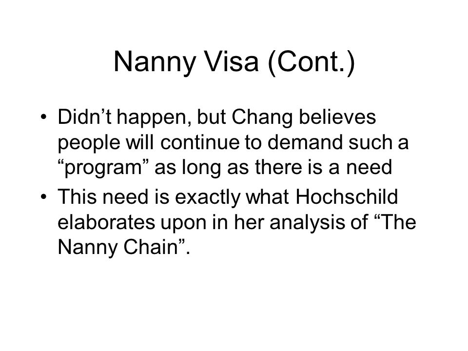 Nanny Visa (Cont.) Didn't happen, but Chang believes people will continue to demand such a program as long as there is a need.