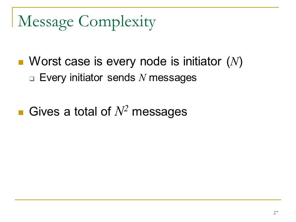 Message Complexity Worst case is every node is initiator (N)