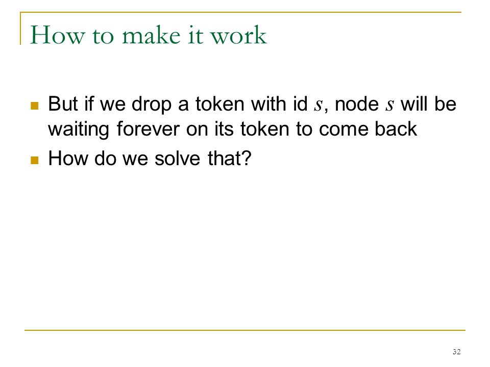 How to make it work But if we drop a token with id s, node s will be waiting forever on its token to come back.