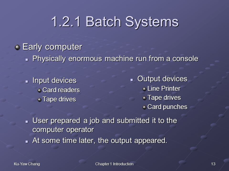 1.2.1 Batch Systems Early computer
