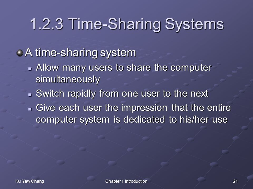 1.2.3 Time-Sharing Systems A time-sharing system