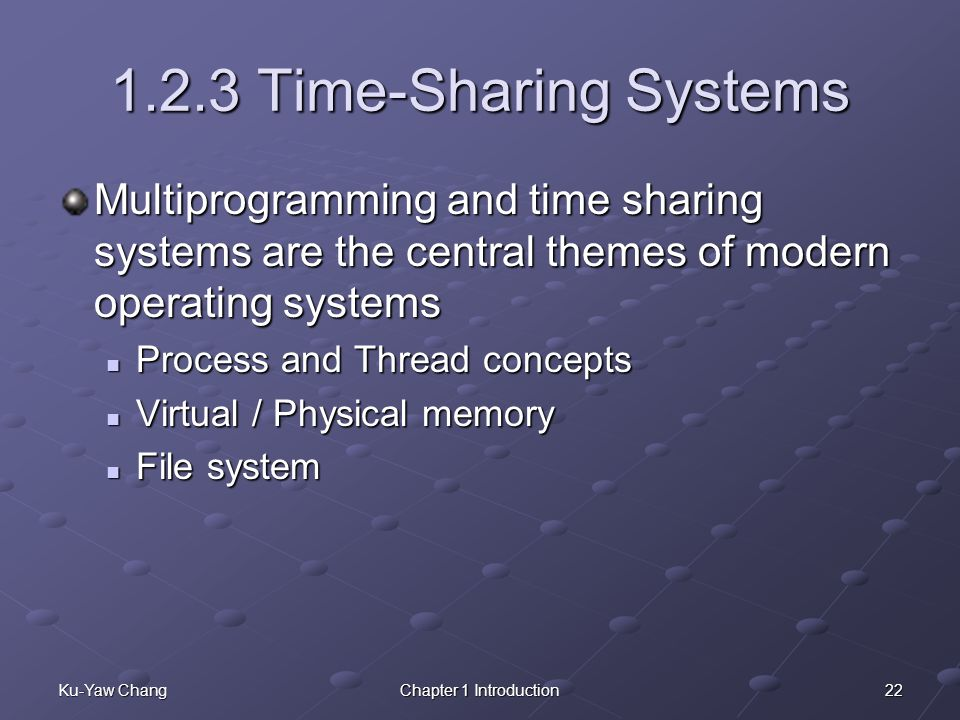 1.2.3 Time-Sharing Systems Multiprogramming and time sharing systems are the central themes of modern operating systems.