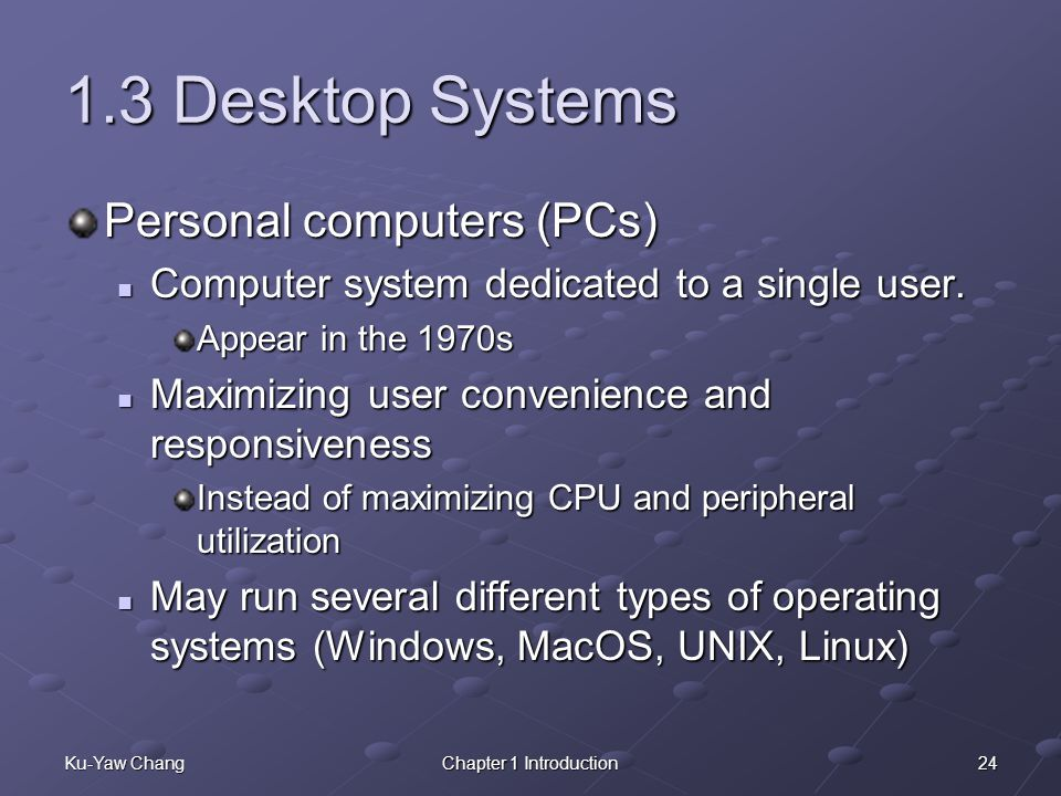 1.3 Desktop Systems Personal computers (PCs)