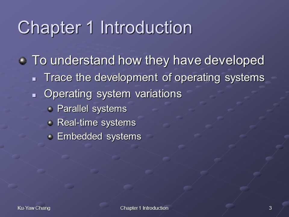 Chapter 1 Introduction To understand how they have developed