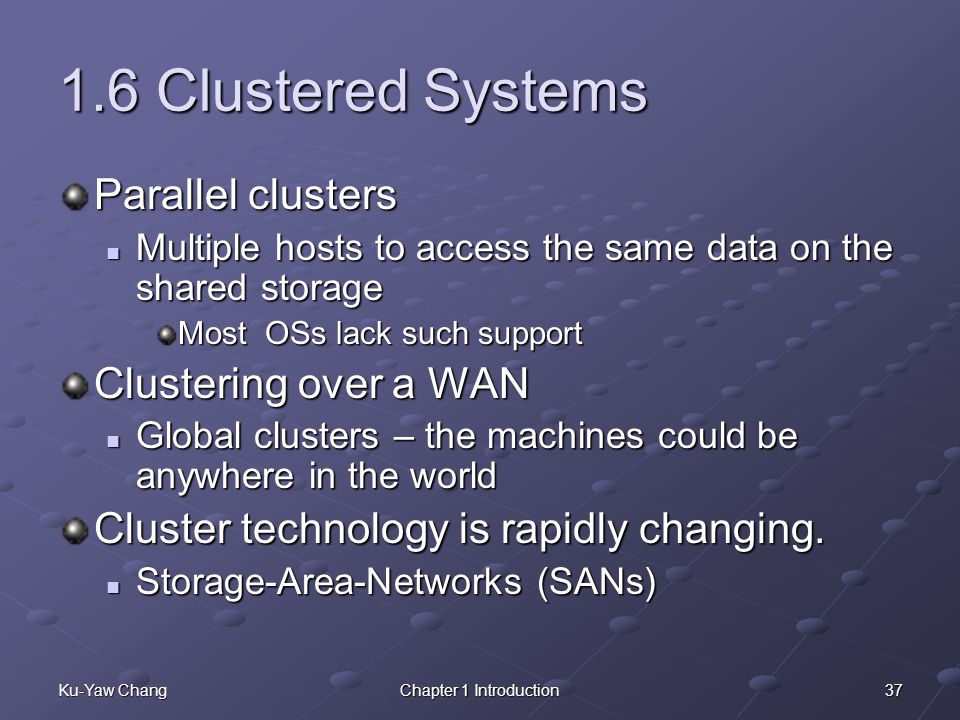 1.6 Clustered Systems Parallel clusters Clustering over a WAN