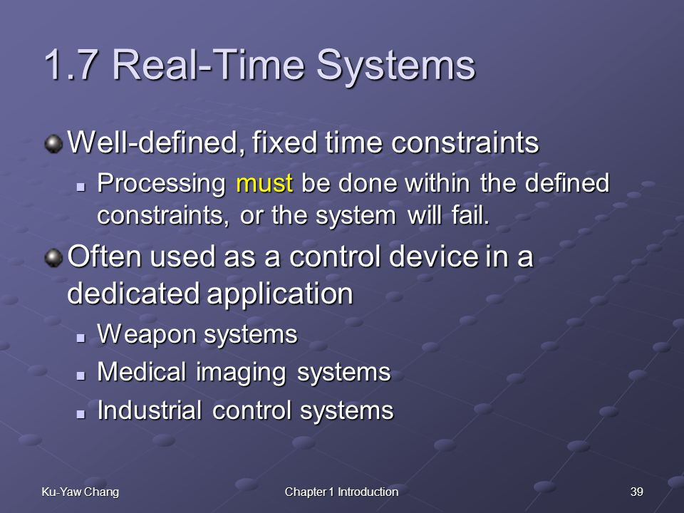 1.7 Real-Time Systems Well-defined, fixed time constraints