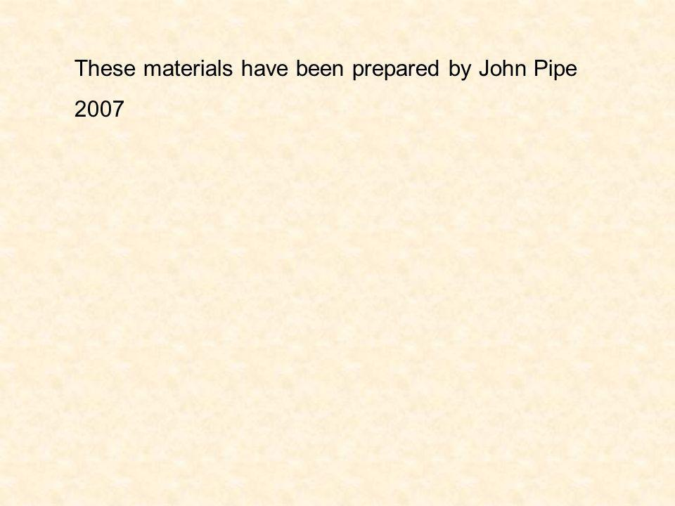 These materials have been prepared by John Pipe
