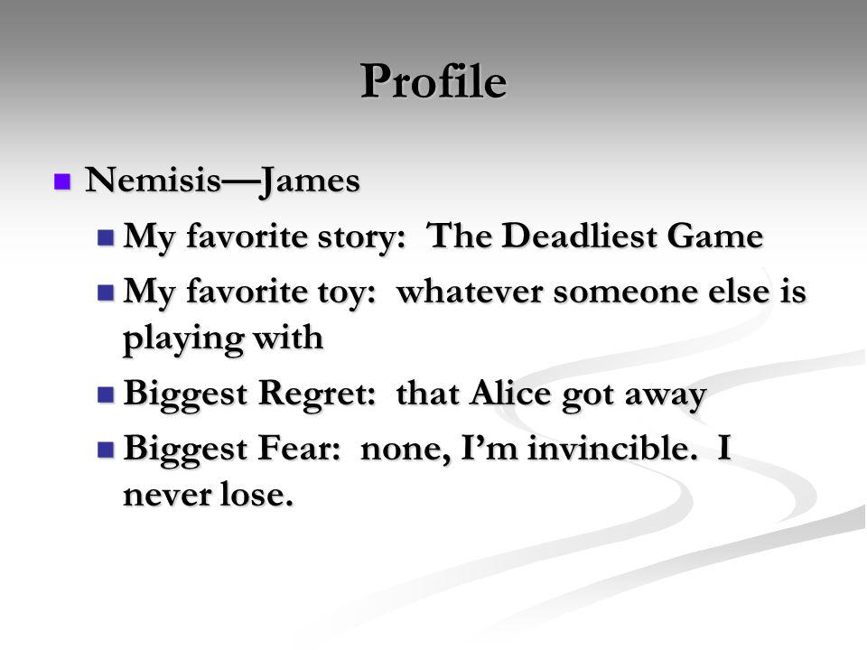 Profile Nemisis—James My favorite story: The Deadliest Game