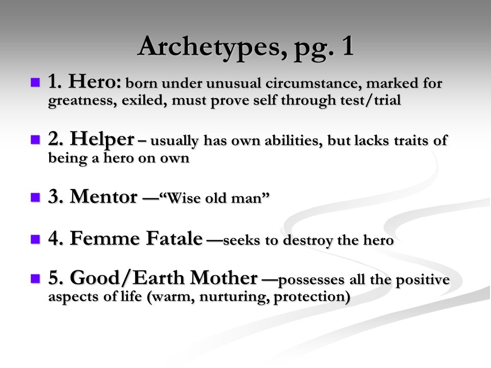 Archetypes, pg. 1 1. Hero: born under unusual circumstance, marked for greatness, exiled, must prove self through test/trial.