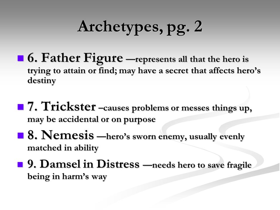Archetypes, pg. 26. Father Figure —represents all that the hero is trying to attain or find; may have a secret that affects hero's destiny.