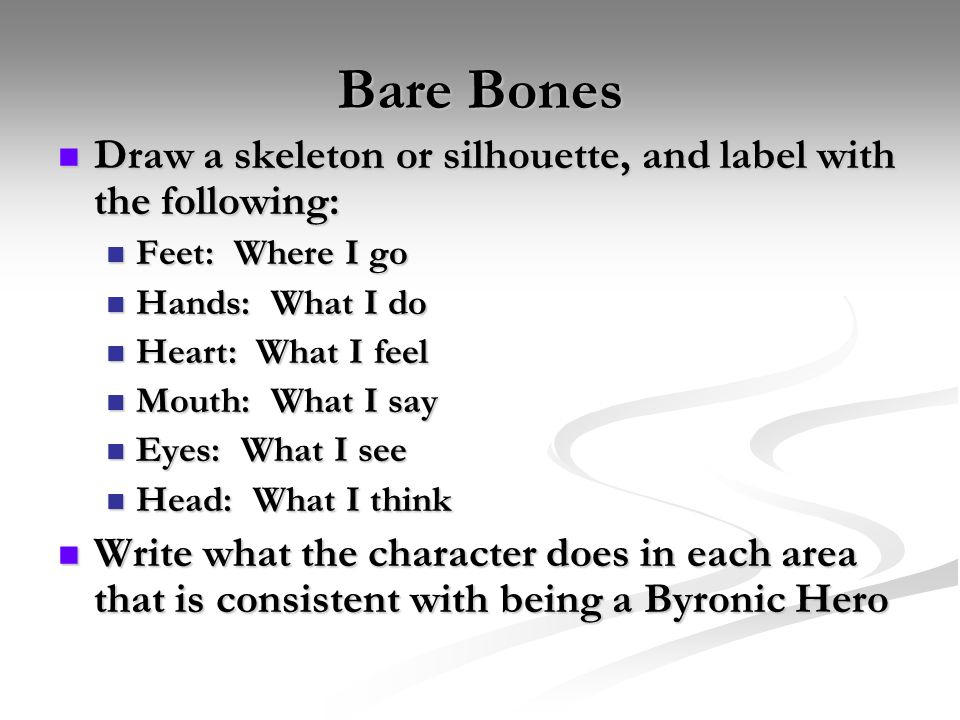 Bare Bones Draw a skeleton or silhouette, and label with the following: Feet: Where I go. Hands: What I do.
