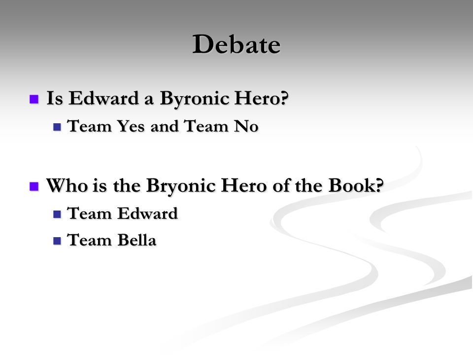 Debate Is Edward a Byronic Hero Who is the Bryonic Hero of the Book