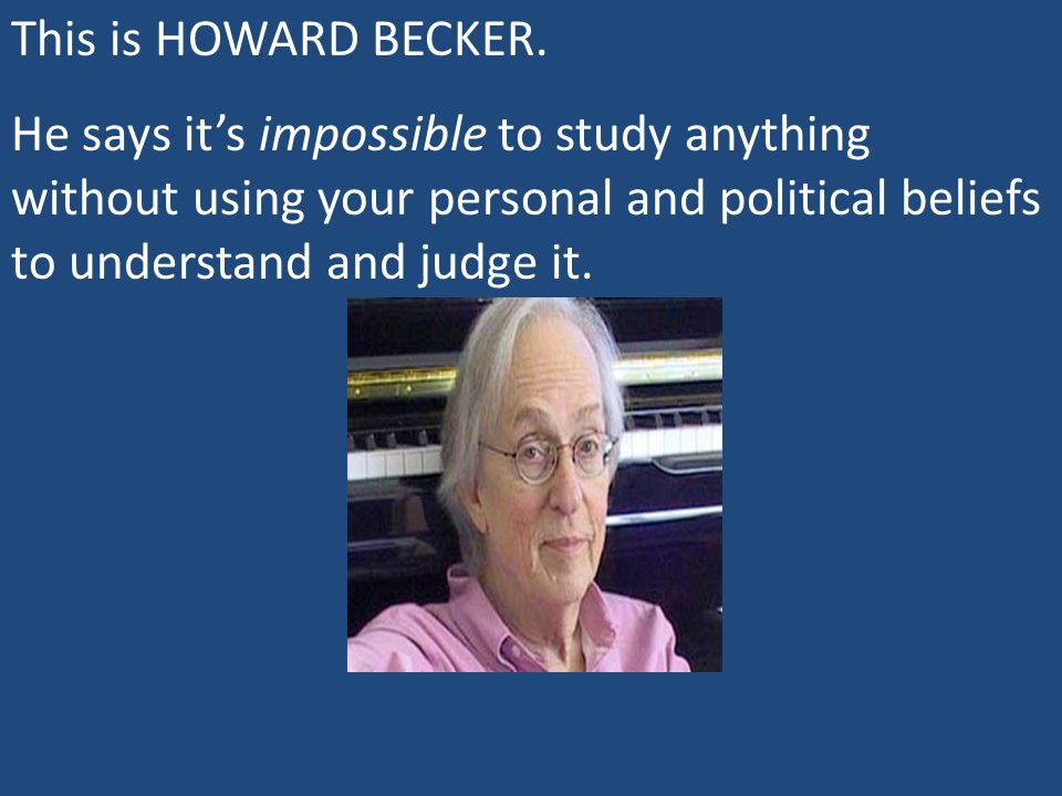 This is HOWARD BECKER.