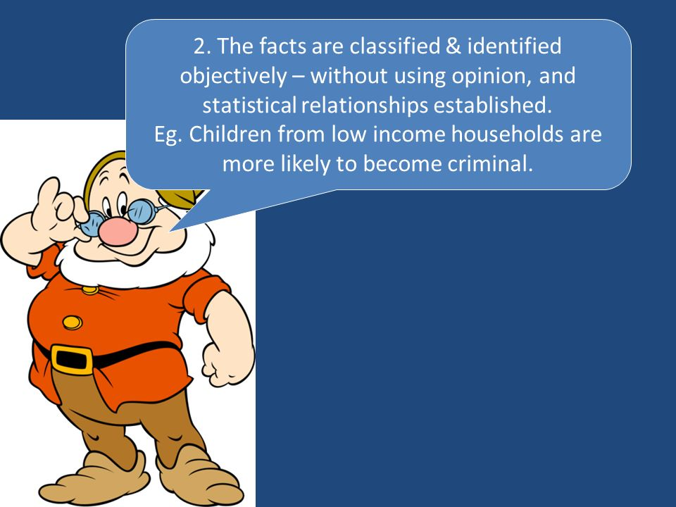 2. The facts are classified & identified objectively – without using opinion, and statistical relationships established.