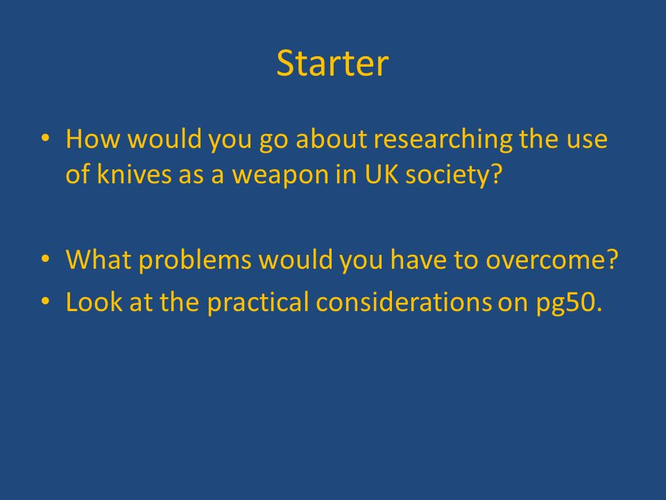 Starter How would you go about researching the use of knives as a weapon in UK society What problems would you have to overcome
