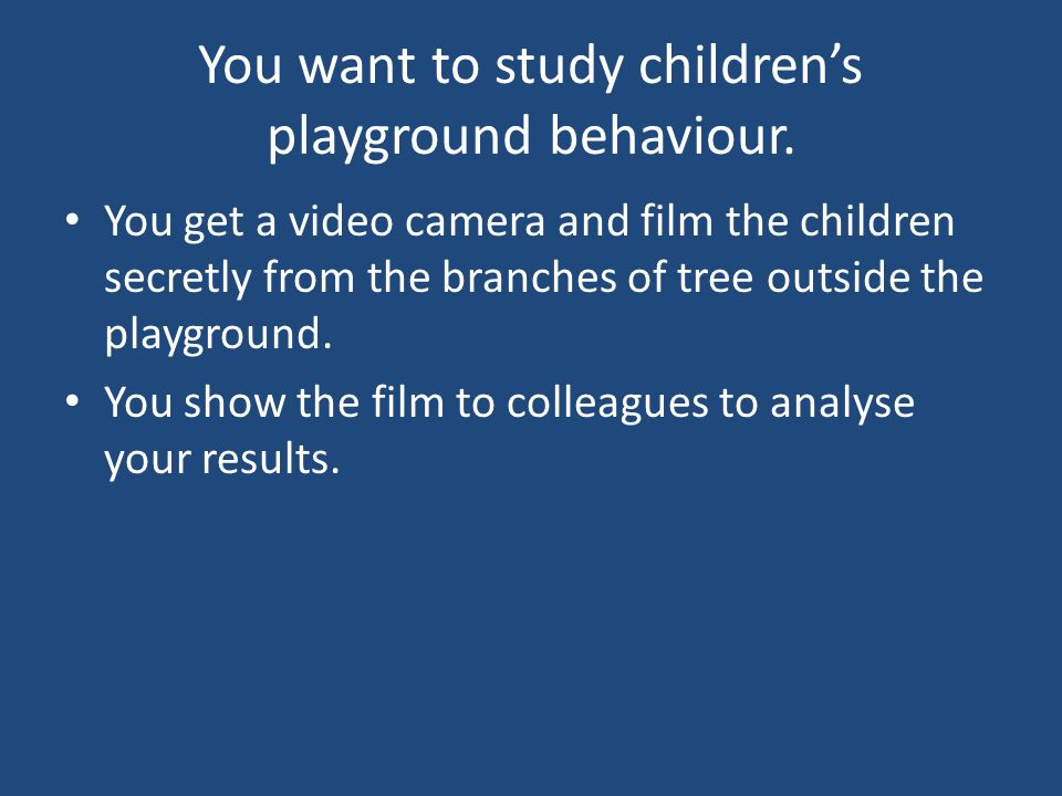 You want to study children's playground behaviour.
