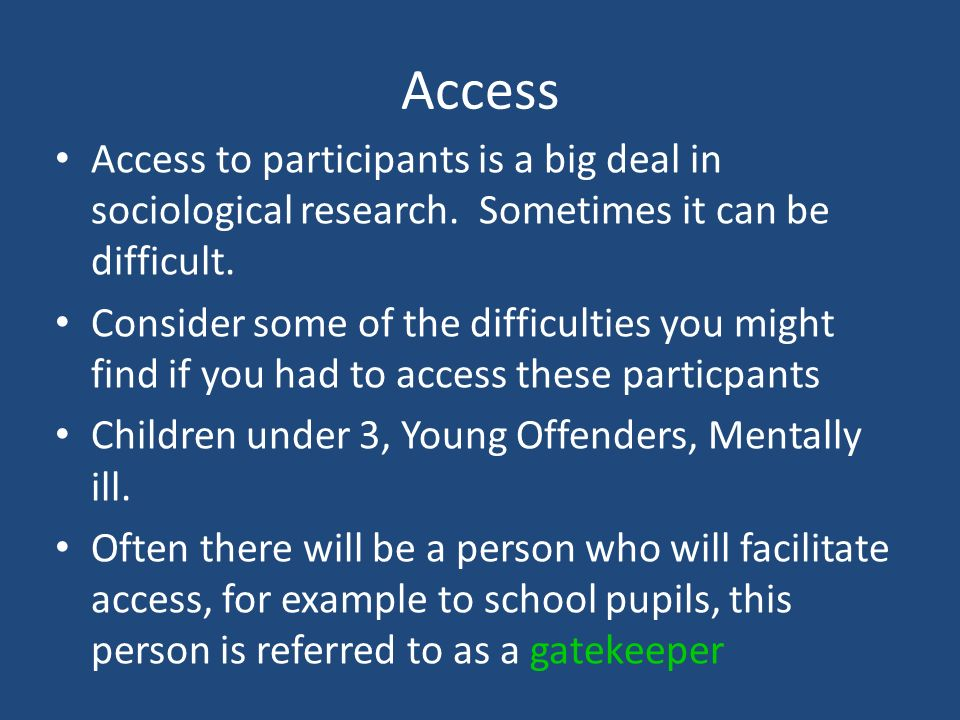 Access Access to participants is a big deal in sociological research. Sometimes it can be difficult.