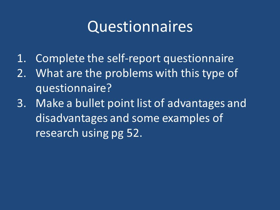 Questionnaires Complete the self-report questionnaire