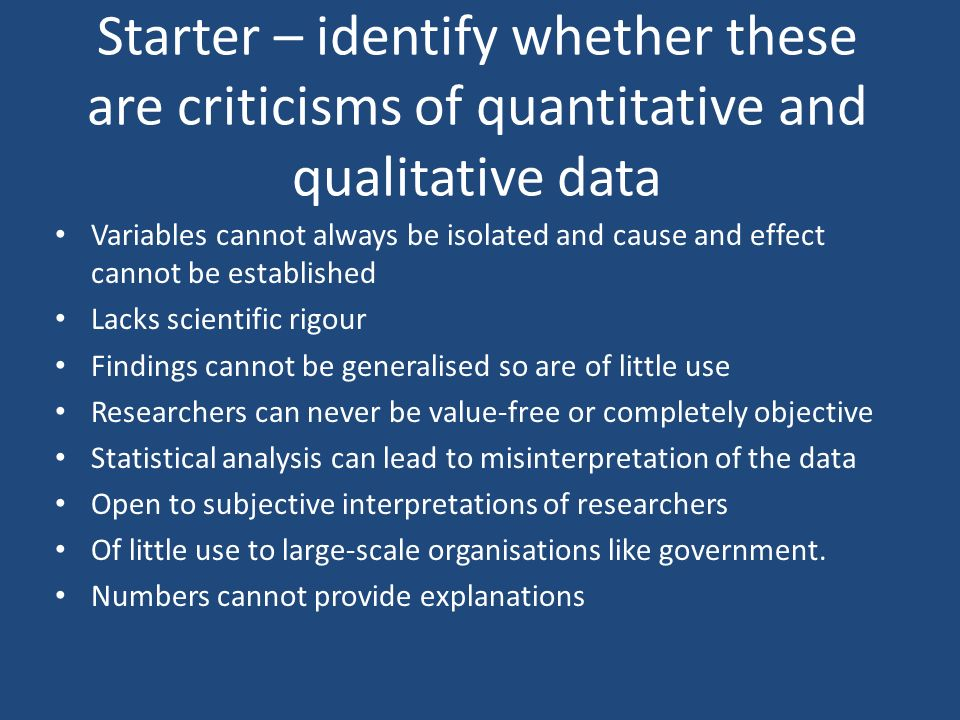 Starter – identify whether these are criticisms of quantitative and qualitative data