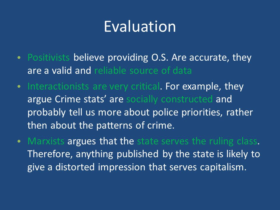 Evaluation Positivists believe providing O.S. Are accurate, they are a valid and reliable source of data.