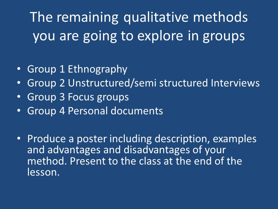 The remaining qualitative methods you are going to explore in groups