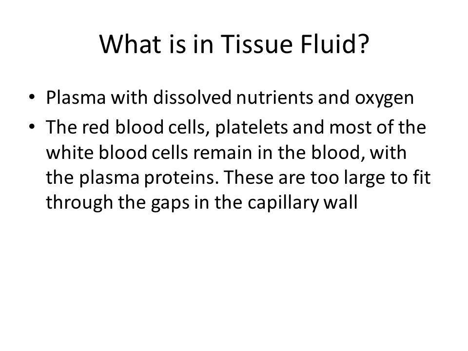 What is in Tissue Fluid Plasma with dissolved nutrients and oxygen