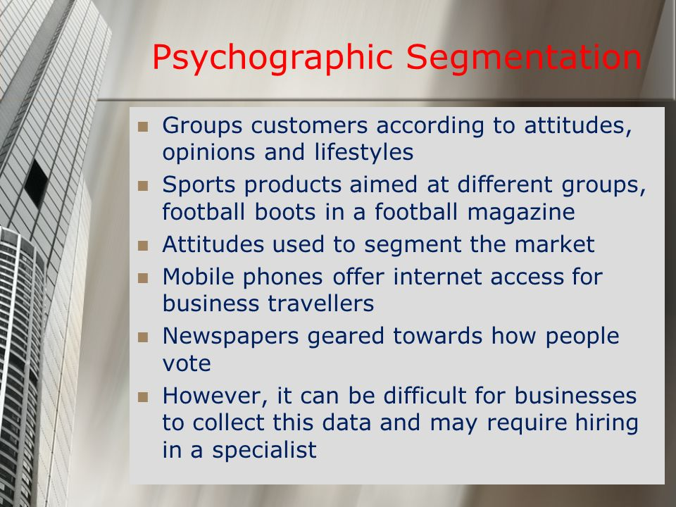 psychographic segment Segmentation, demographics and behavior segmentation is the process of breaking down the intended product market into manageable groups it can be broken down by.