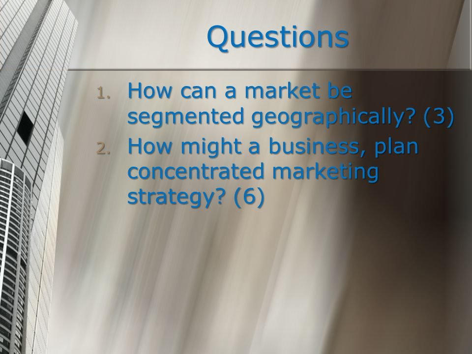Questions How can a market be segmented geographically (3)