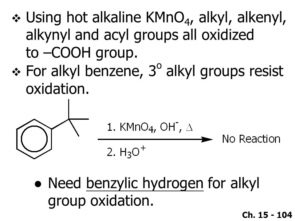 Using hot alkaline KMnO4, alkyl, alkenyl, alkynyl and acyl groups all oxidized to –COOH group.