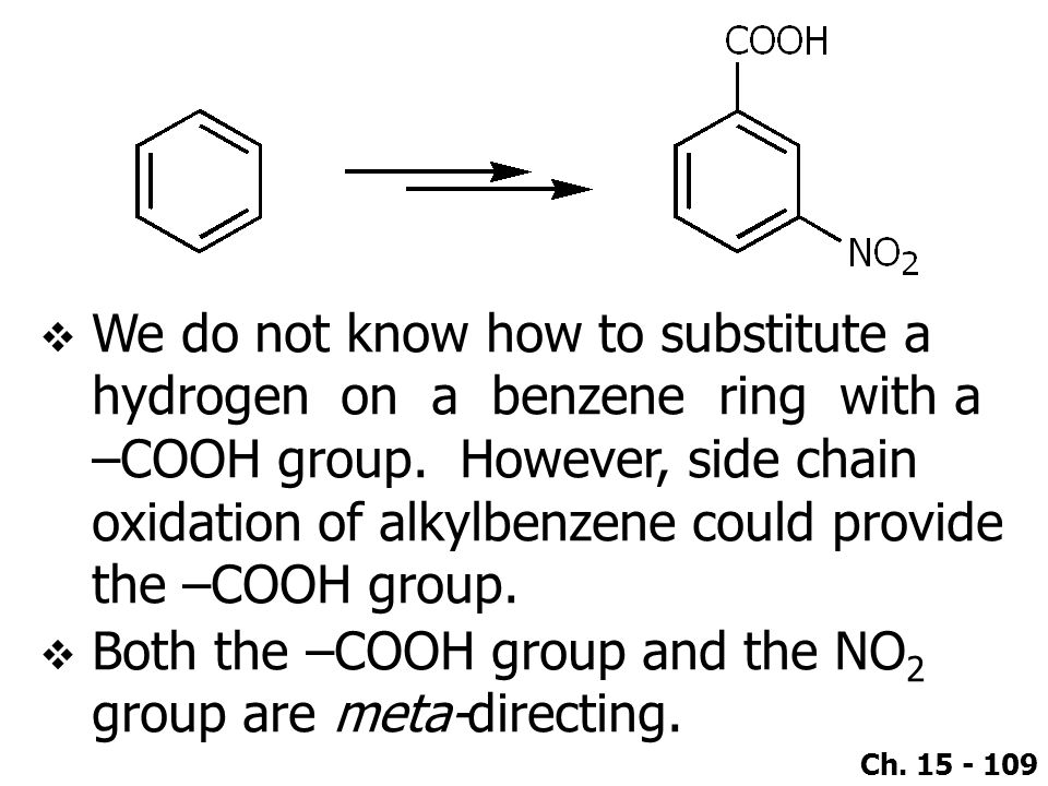 We do not know how to substitute a hydrogen on a benzene ring with a –COOH group. However, side chain oxidation of alkylbenzene could provide the –COOH group.