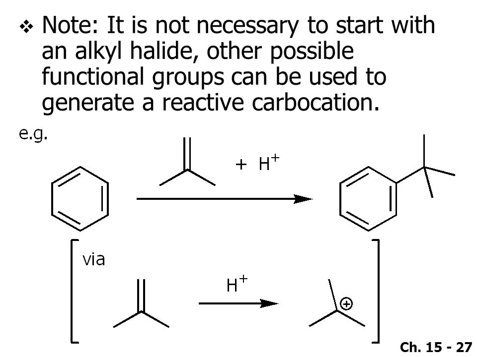 Note: It is not necessary to start with an alkyl halide, other possible functional groups can be used to generate a reactive carbocation.