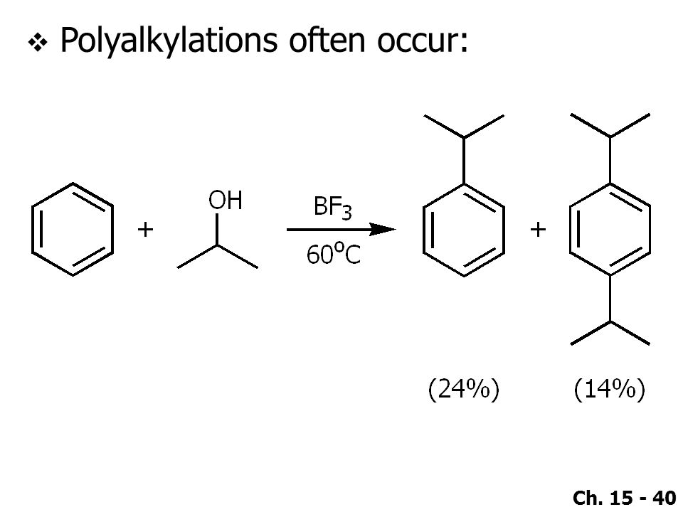 Polyalkylations often occur: