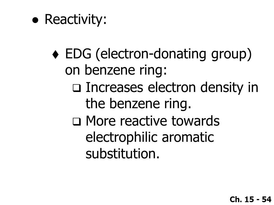 Reactivity: EDG (electron-donating group) on benzene ring: Increases electron density in the benzene ring.
