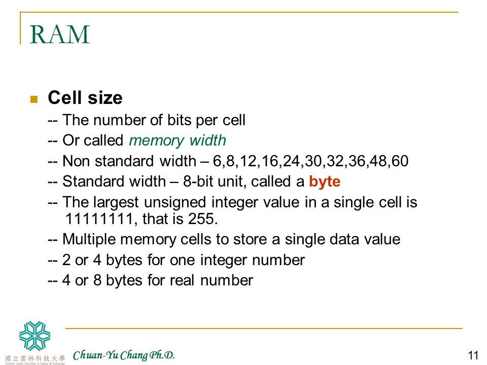 RAM Cell size -- The number of bits per cell -- Or called memory width