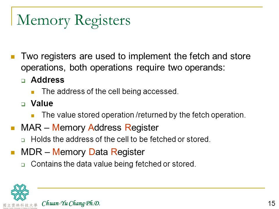 Memory Registers Two registers are used to implement the fetch and store operations, both operations require two operands: