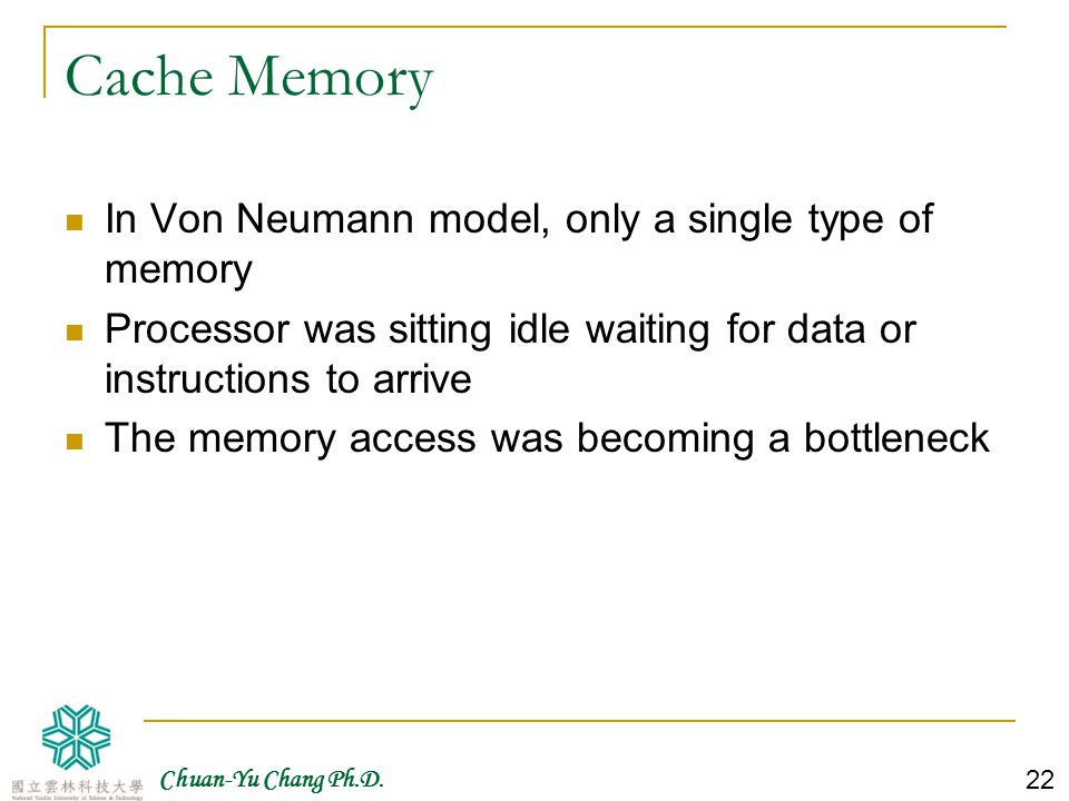 Cache Memory In Von Neumann model, only a single type of memory
