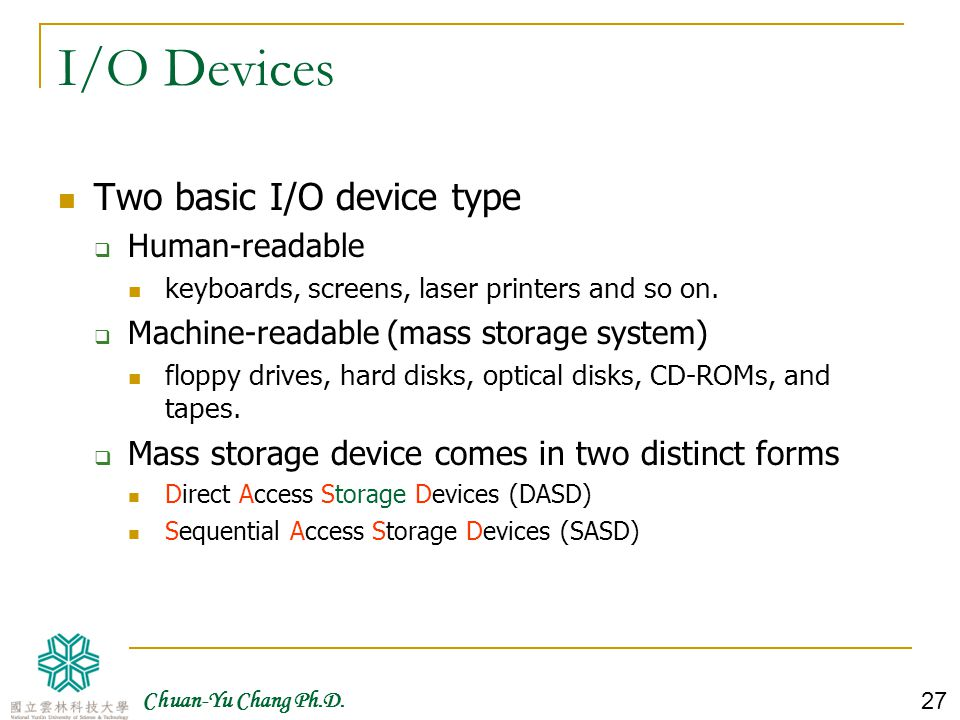 I/O Devices Two basic I/O device type