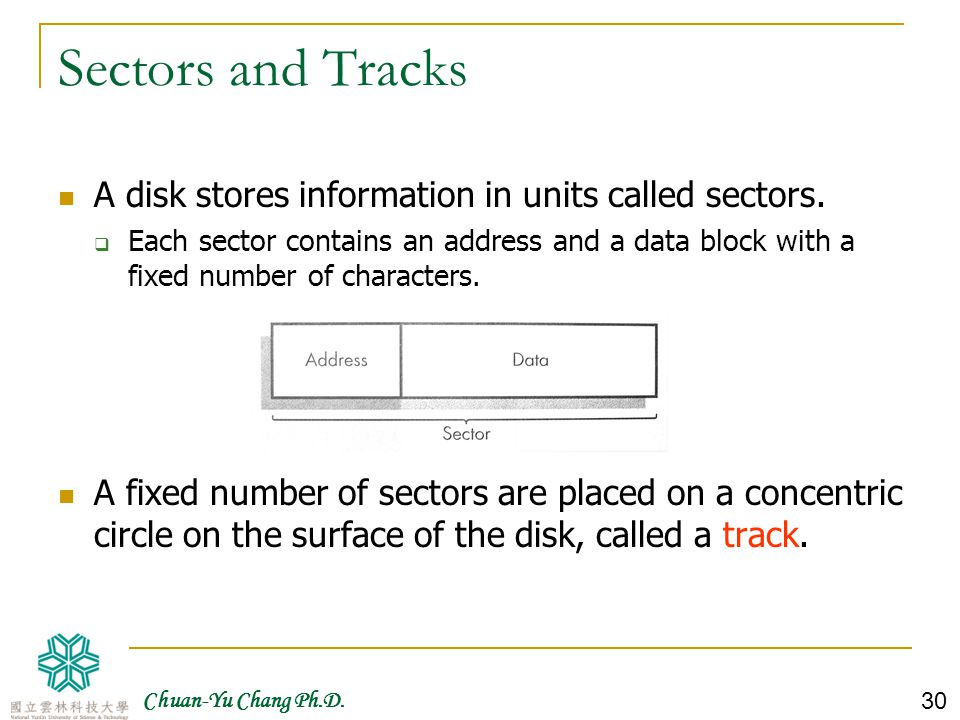 Sectors and Tracks A disk stores information in units called sectors.