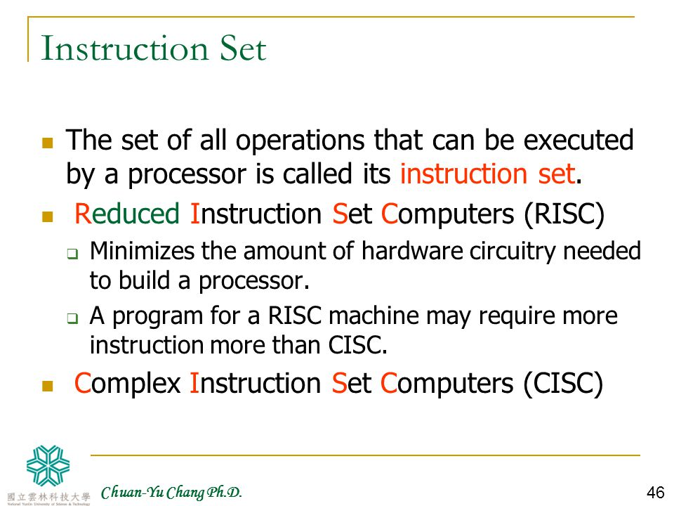 Instruction Set The set of all operations that can be executed by a processor is called its instruction set.