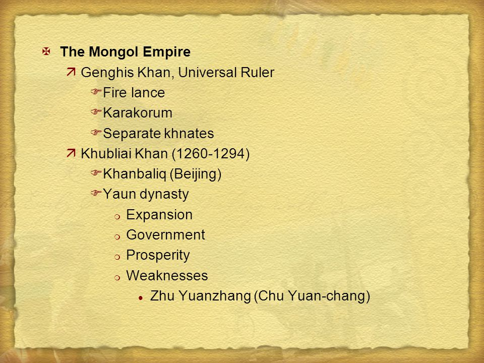 The Mongol Empire Genghis Khan, Universal Ruler. Fire lance. Karakorum. Separate khnates. Khubliai Khan (1260-1294)