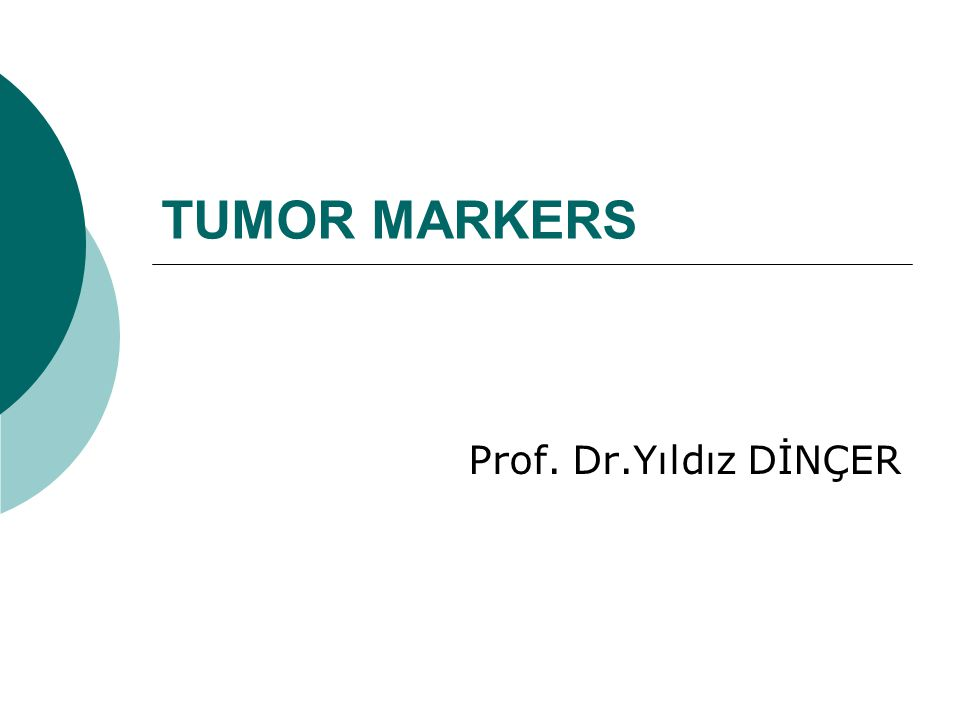 TUMOR MARKERS Prof. Dr.Yıldız DİNÇER
