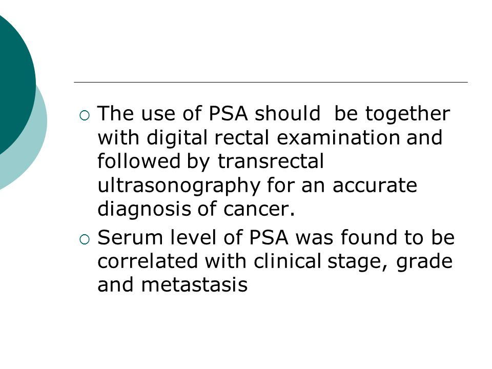 The use of PSA should be together with digital rectal examination and followed by transrectal ultrasonography for an accurate diagnosis of cancer.