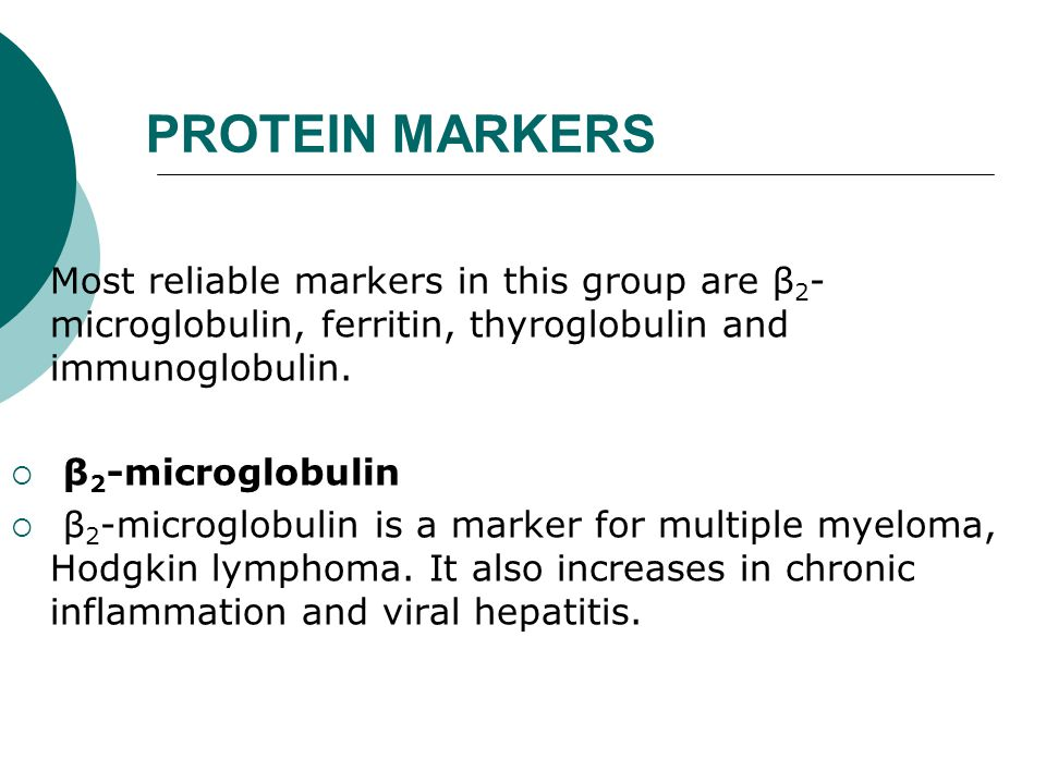 PROTEIN MARKERS Most reliable markers in this group are β2-microglobulin, ferritin, thyroglobulin and immunoglobulin.