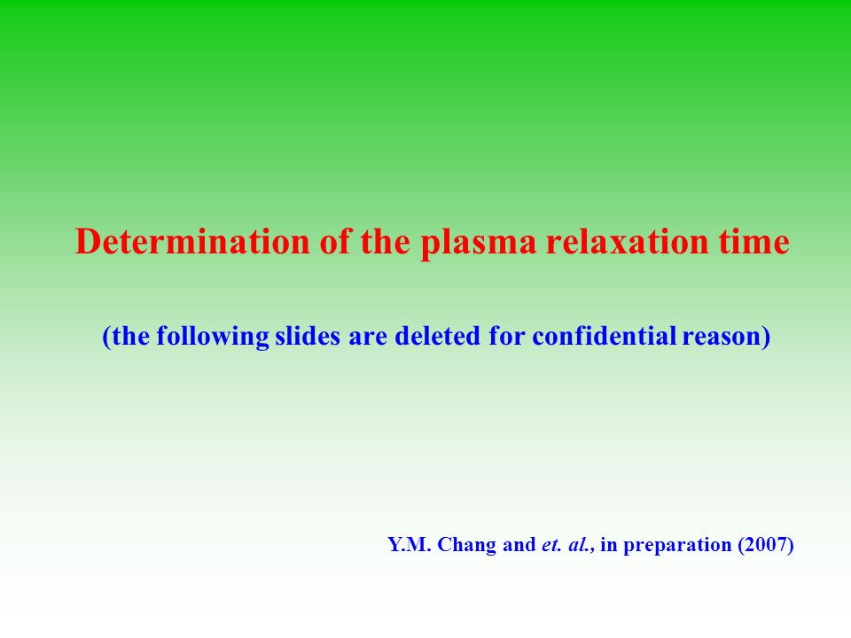 Determination of the plasma relaxation time (the following slides are deleted for confidential reason)