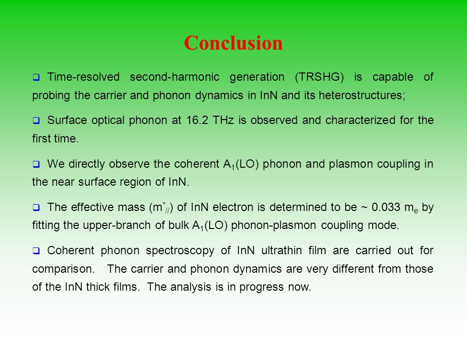 Conclusion Time-resolved second-harmonic generation (TRSHG) is capable of probing the carrier and phonon dynamics in InN and its heterostructures;