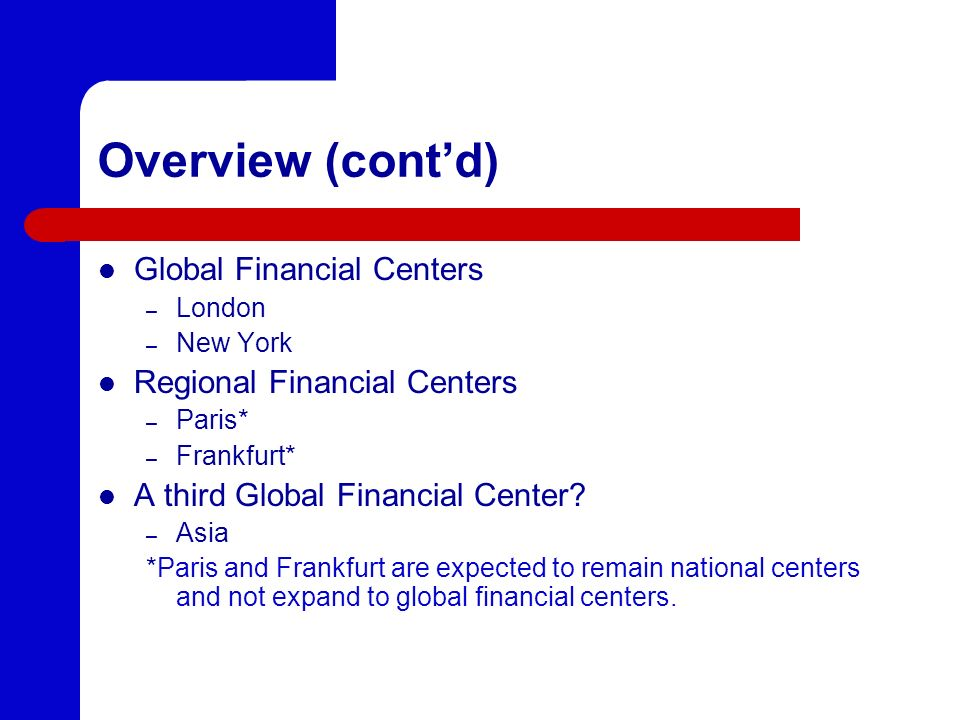 Overview (cont'd) Global Financial Centers Regional Financial Centers