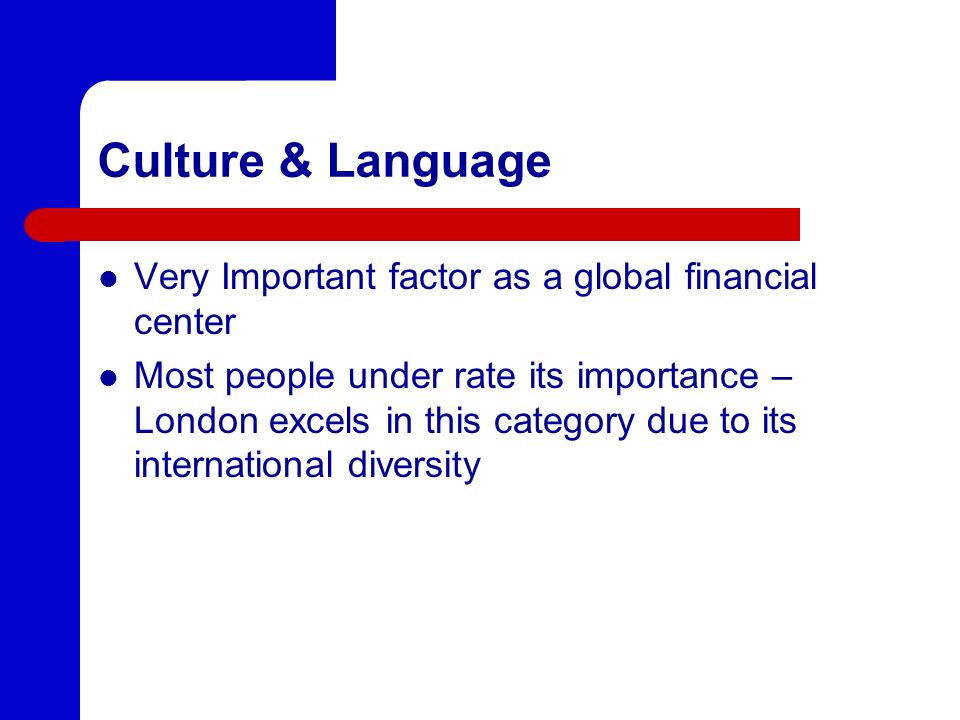 Culture & Language Very Important factor as a global financial center