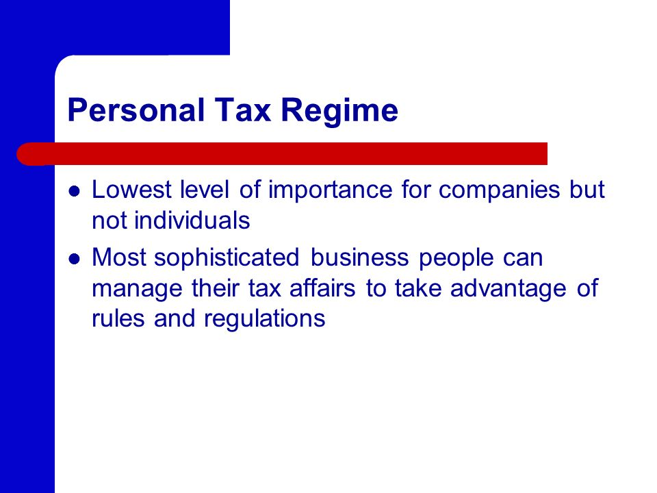Personal Tax Regime Lowest level of importance for companies but not individuals.